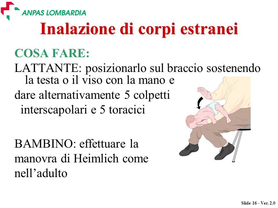 Slide 16 - Ver. 2.0 COSA FARE: LATTANTE: posizionarlo sul braccio sostenendo la testa o il viso con la mano e dare alternativamente 5 colpetti intersc