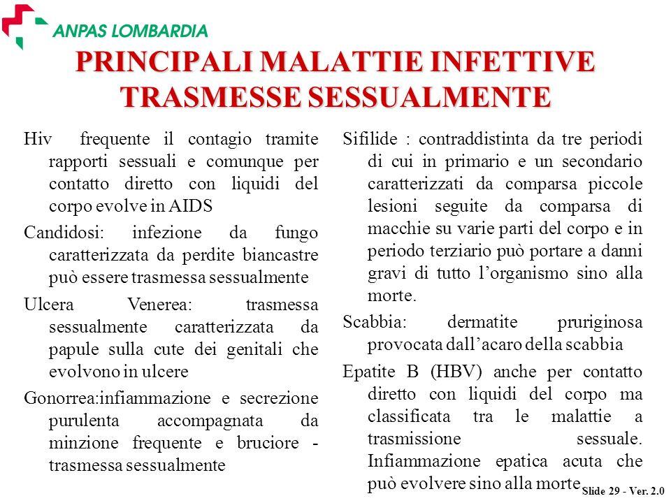Slide 29 - Ver. 2.0 PRINCIPALI MALATTIE INFETTIVE TRASMESSE SESSUALMENTE Hiv frequente il contagio tramite rapporti sessuali e comunque per contatto d
