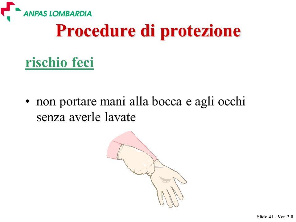 Slide 41 - Ver. 2.0 Procedure di protezione rischio feci non portare mani alla bocca e agli occhi senza averle lavate