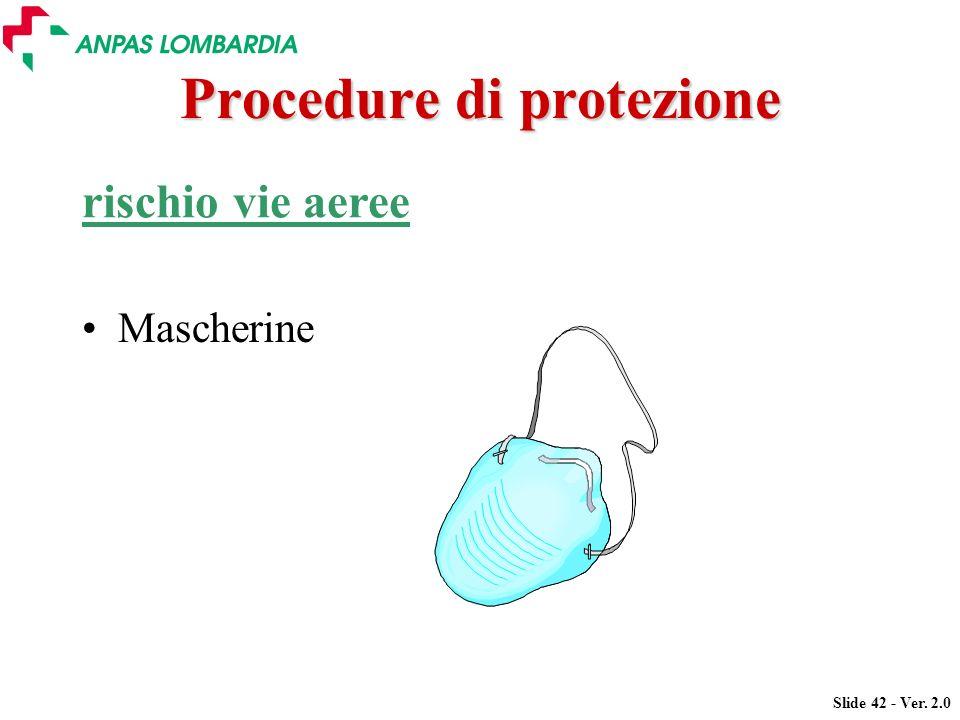 Slide 42 - Ver. 2.0 Procedure di protezione rischio vie aeree Mascherine