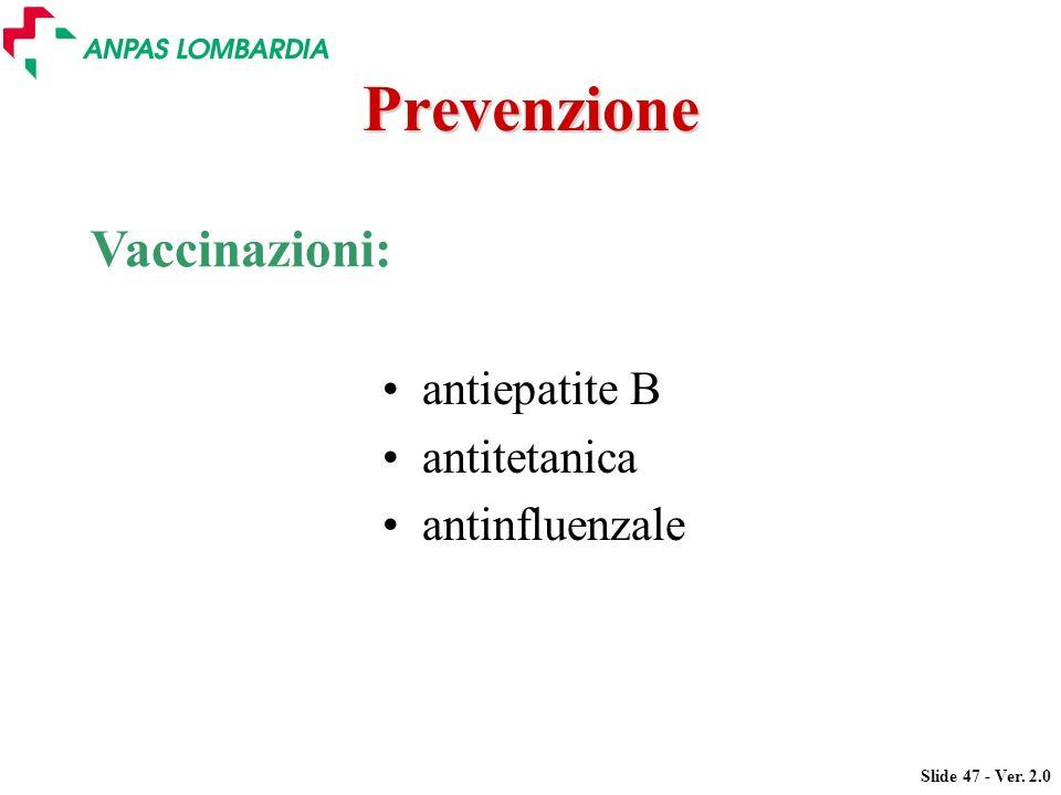Slide 47 - Ver. 2.0 Prevenzione Vaccinazioni: antiepatite B antitetanica antinfluenzale