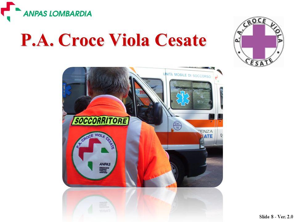 Slide 8 - Ver. 2.0 P.A. Croce Viola Cesate