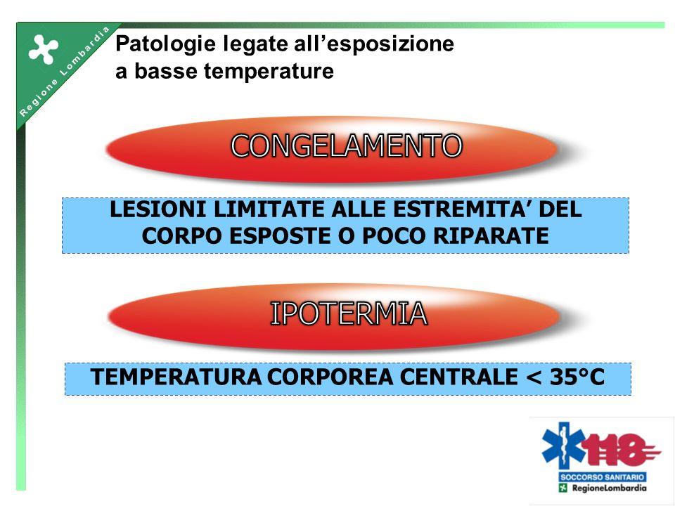 Patologie legate allesposizione a basse temperature LESIONI LIMITATE ALLE ESTREMITA DEL CORPO ESPOSTE O POCO RIPARATE TEMPERATURA CORPOREA CENTRALE < 35°C