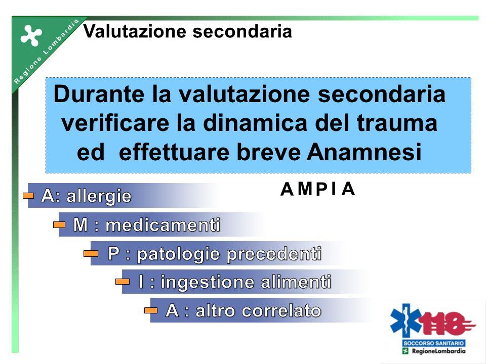 A P A Valutazione secondaria Durante la valutazione secondaria verificare la dinamica del trauma ed effettuare breve Anamnesi MI