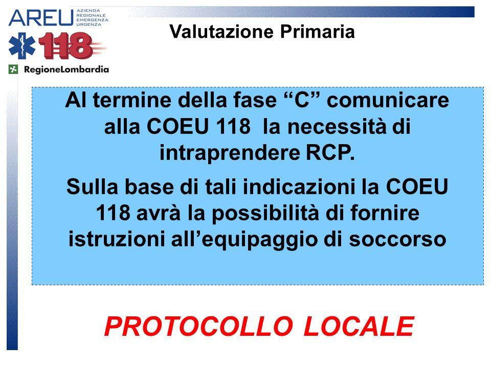 Valutazione Primaria Al termine della fase C comunicare alla COEU 118 la necessità di intraprendere RCP. Sulla base di tali indicazioni la COEU 118 av