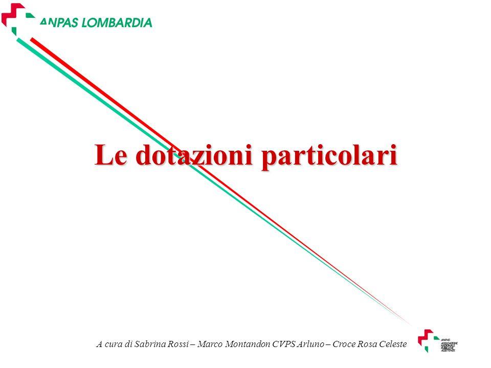 Le dotazioni particolari A cura di Sabrina Rossi – Marco Montandon CVPS Arluno – Croce Rosa Celeste