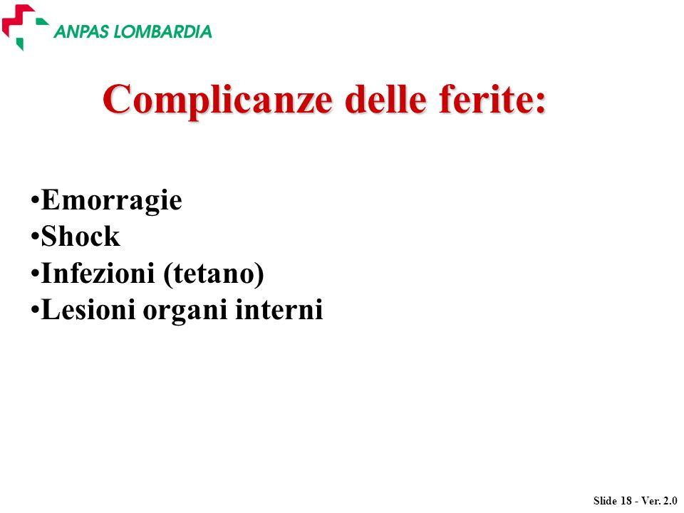 Slide 18 - Ver. 2.0 Emorragie Shock Infezioni (tetano) Lesioni organi interni Complicanze delle ferite: