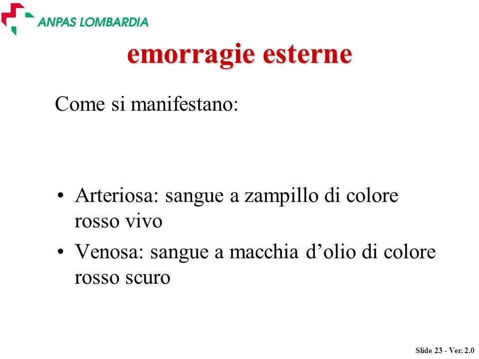 Slide 23 - Ver. 2.0 emorragie esterne Arteriosa: sangue a zampillo di colore rosso vivo Venosa: sangue a macchia dolio di colore rosso scuro Come si m