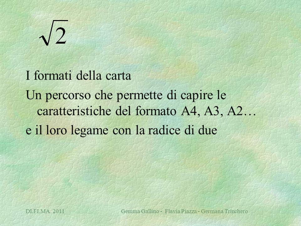 I formati della carta Un percorso che permette di capire le caratteristiche del formato A4, A3, A2… e il loro legame con la radice di due