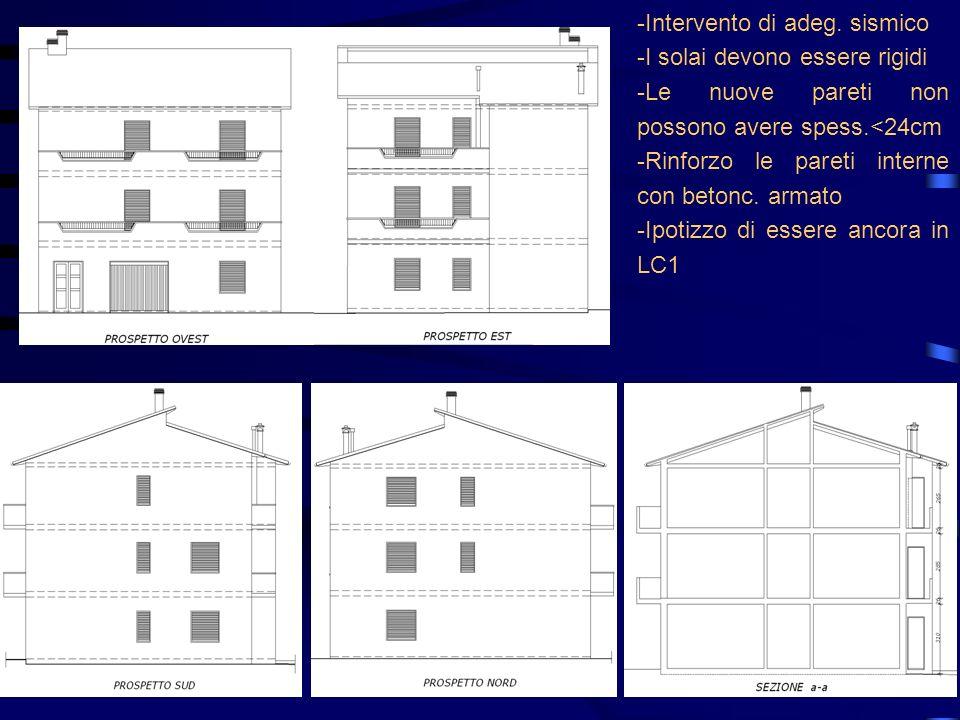 -Intervento di adeg. sismico -I solai devono essere rigidi -Le nuove pareti non possono avere spess.<24cm -Rinforzo le pareti interne con betonc. arma