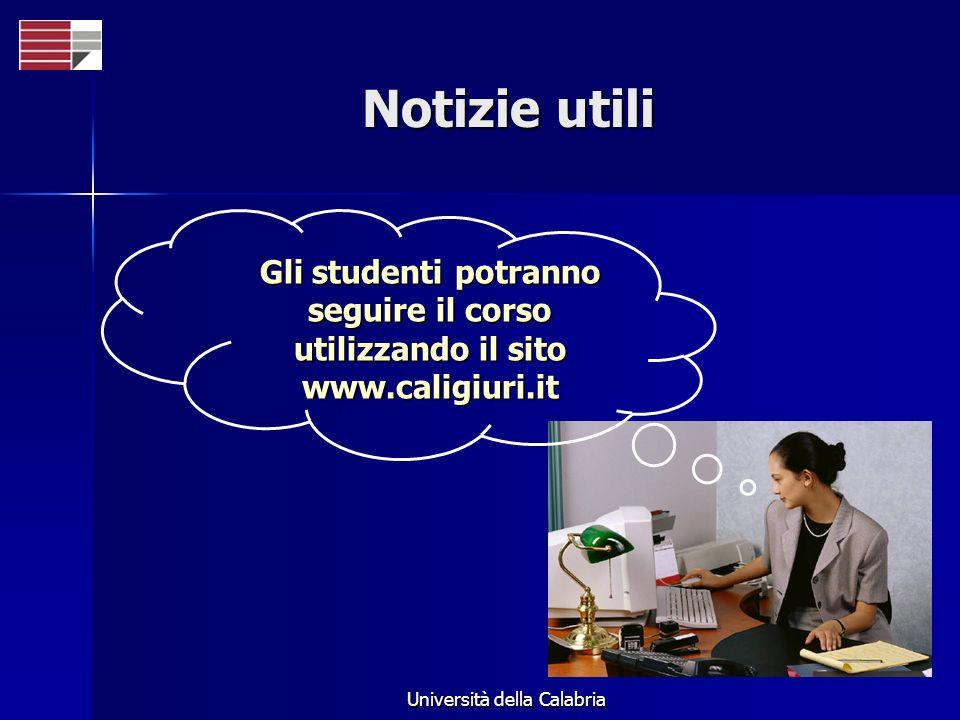 Università della Calabria Notizie utili Gli studenti potranno seguire il corso utilizzando il sito www.caligiuri.it
