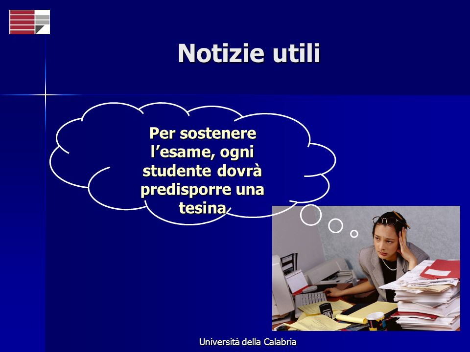 Università della Calabria Notizie utili Per sostenere lesame, ogni studente dovrà predisporre una tesina