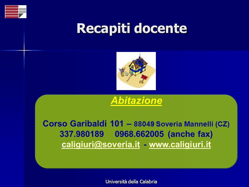 Università della Calabria Recapiti docente Abitazione Corso Garibaldi 101 – 88049 Soveria Mannelli (CZ) 337.980189 0968.662005 (anche fax) caligiuri@s
