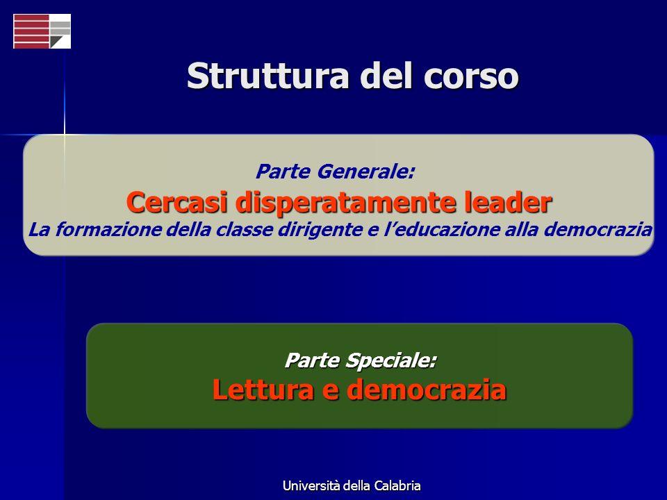 Università della Calabria Struttura del corso Parte Generale: Cercasi disperatamente leader La formazione della classe dirigente e leducazione alla de