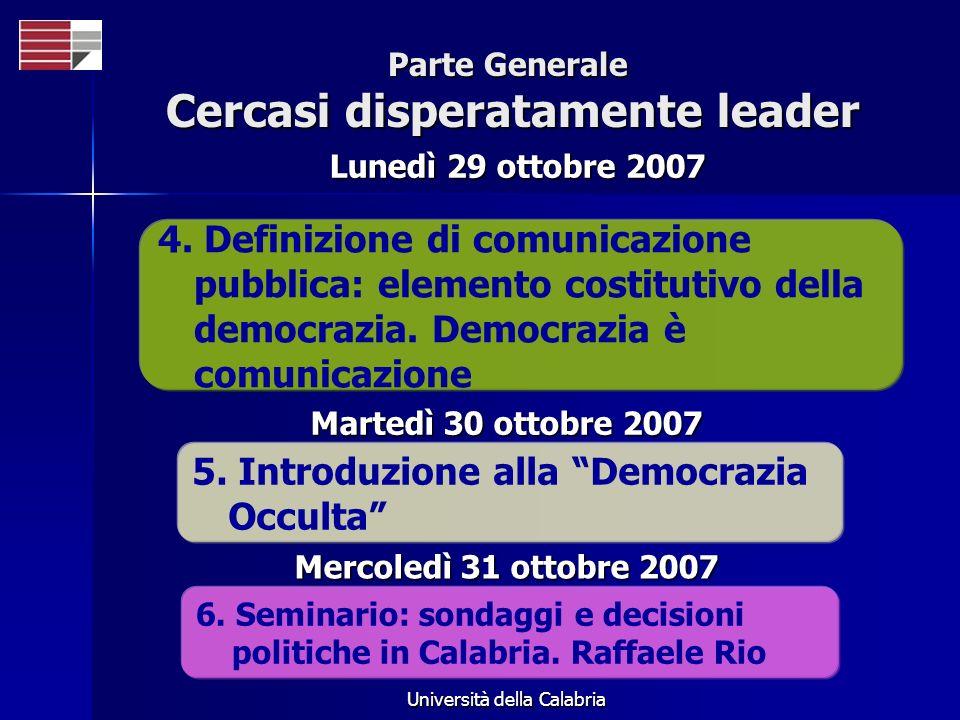 Università della Calabria Parte Generale Cercasi disperatamente leader 4. Definizione di comunicazione pubblica: elemento costitutivo della democrazia