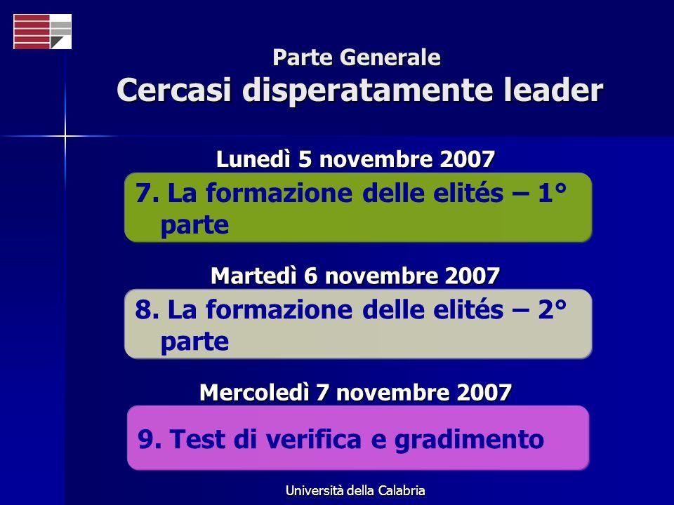 Università della Calabria Parte Generale Cercasi disperatamente leader 7. La formazione delle elités – 1° parte Lunedì 5 novembre 2007 8. La formazion