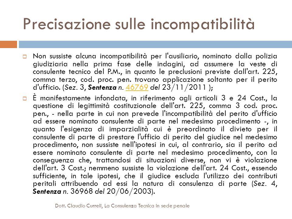 Precisazione sulle incompatibilità Non sussiste alcuna incompatibilità per l'ausiliario, nominato dalla polizia giudiziaria nella prima fase delle ind