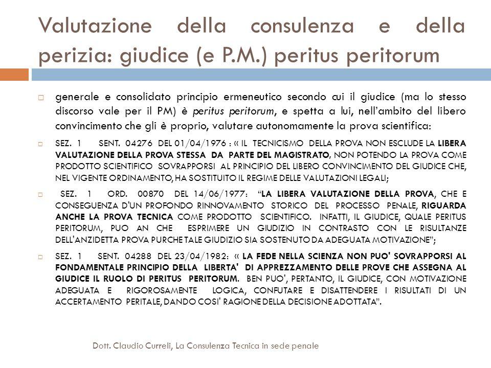 Valutazione della consulenza e della perizia: giudice (e P.M.) peritus peritorum generale e consolidato principio ermeneutico secondo cui il giudice (