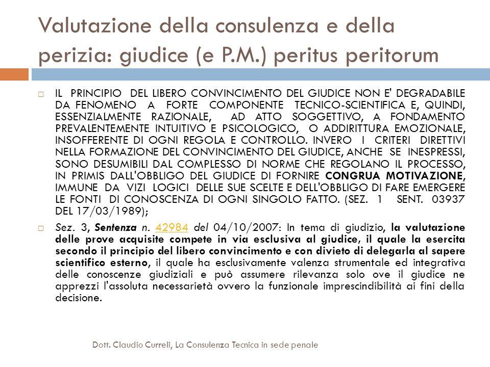 Valutazione della consulenza e della perizia: giudice (e P.M.) peritus peritorum IL PRINCIPIO DEL LIBERO CONVINCIMENTO DEL GIUDICE NON E' DEGRADABILE