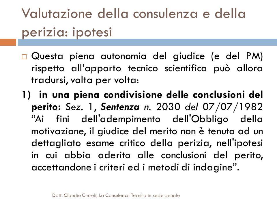 Valutazione della consulenza e della perizia: ipotesi Questa piena autonomia del giudice (e del PM) rispetto allapporto tecnico scientifico può allora