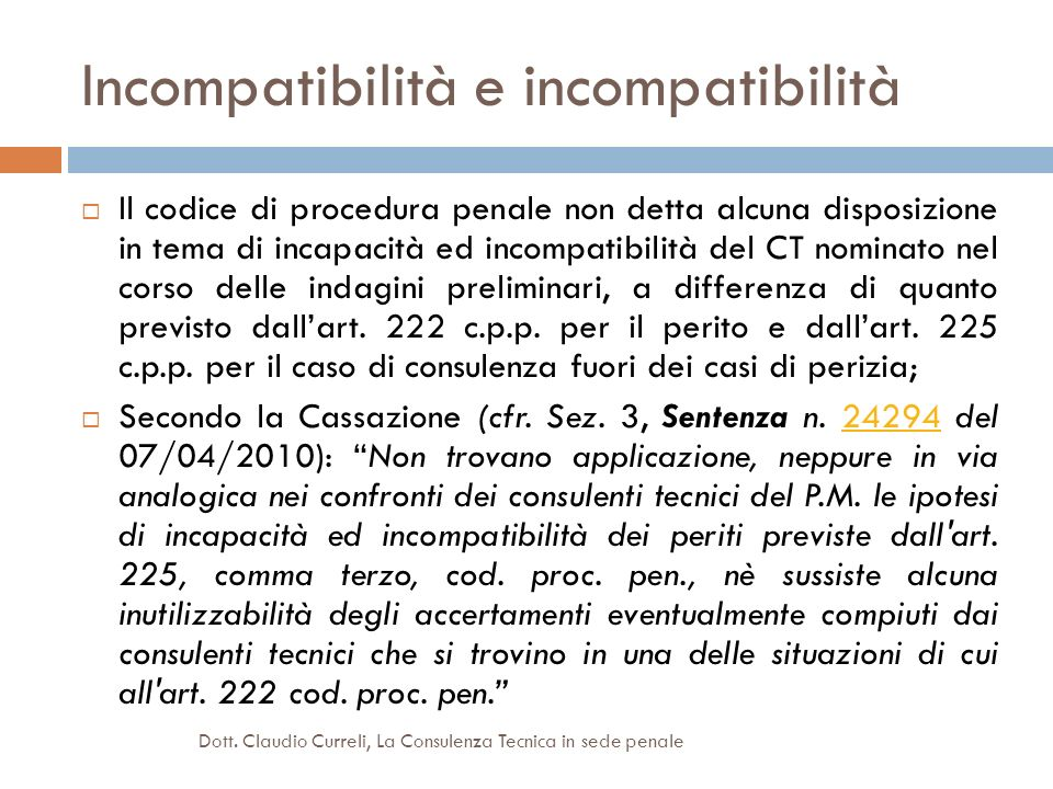 Incompatibilità e incompatibilità Il codice di procedura penale non detta alcuna disposizione in tema di incapacità ed incompatibilità del CT nominato