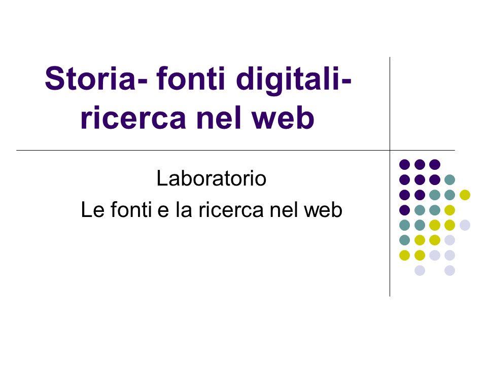 Storia- fonti digitali- ricerca nel web Laboratorio Le fonti e la ricerca nel web
