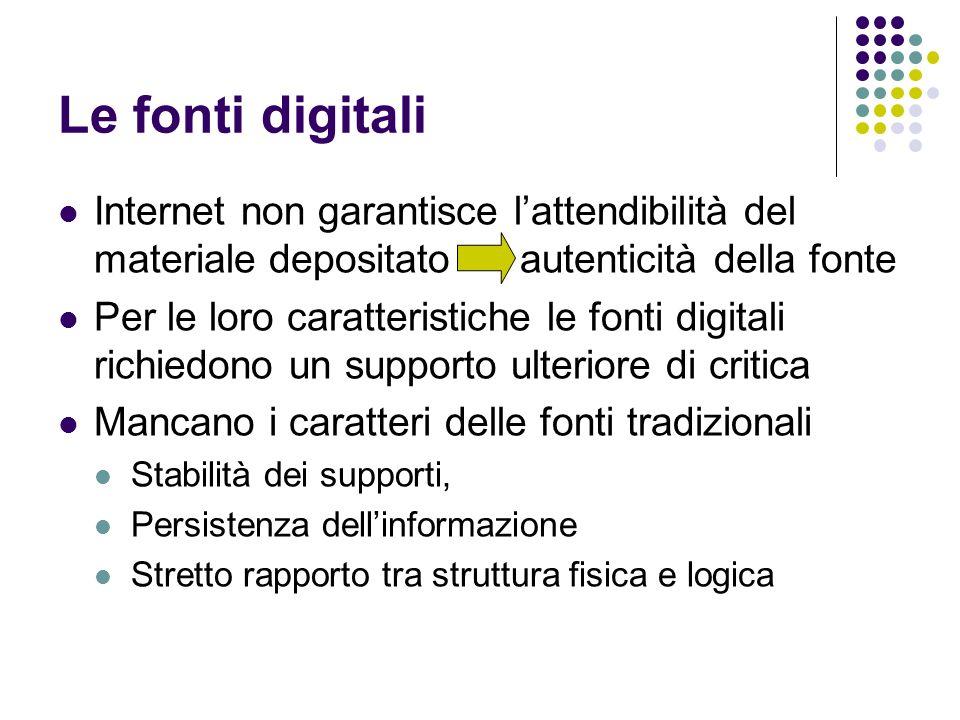 Le fonti digitali Internet non garantisce lattendibilità del materiale depositato autenticità della fonte Per le loro caratteristiche le fonti digital