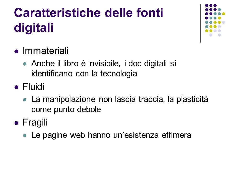 Caratteristiche delle fonti digitali Immateriali Anche il libro è invisibile, i doc digitali si identificano con la tecnologia Fluidi La manipolazione