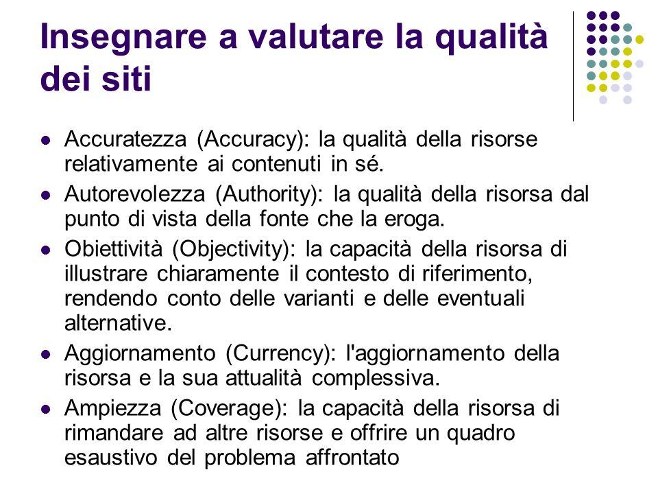 Insegnare a valutare la qualità dei siti Accuratezza (Accuracy): la qualità della risorse relativamente ai contenuti in sé.