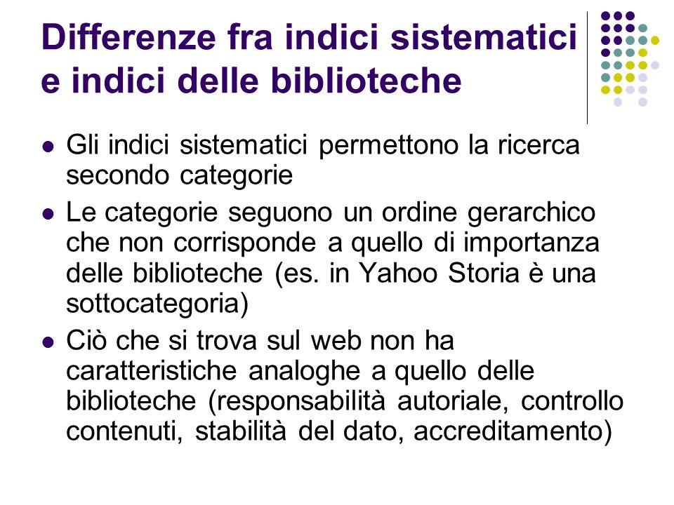 Differenze fra indici sistematici e indici delle biblioteche Gli indici sistematici permettono la ricerca secondo categorie Le categorie seguono un ordine gerarchico che non corrisponde a quello di importanza delle biblioteche (es.