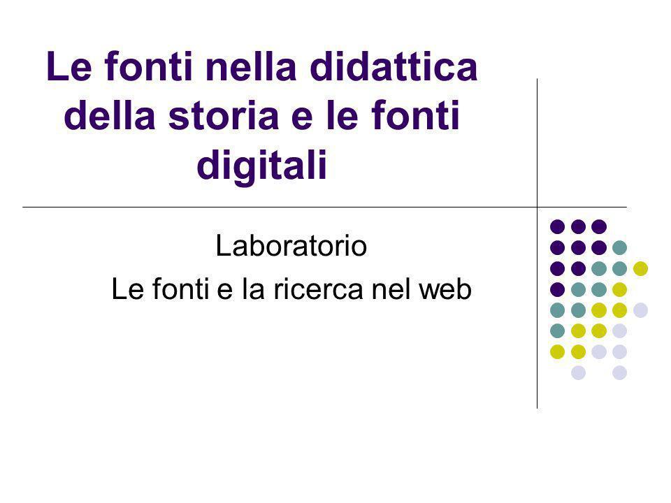 Le fonti nella didattica della storia e le fonti digitali Laboratorio Le fonti e la ricerca nel web