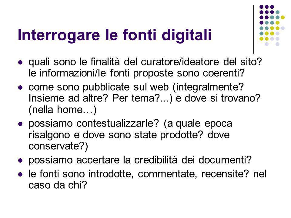 Interrogare le fonti digitali quali sono le finalità del curatore/ideatore del sito? le informazioni/le fonti proposte sono coerenti? come sono pubbli