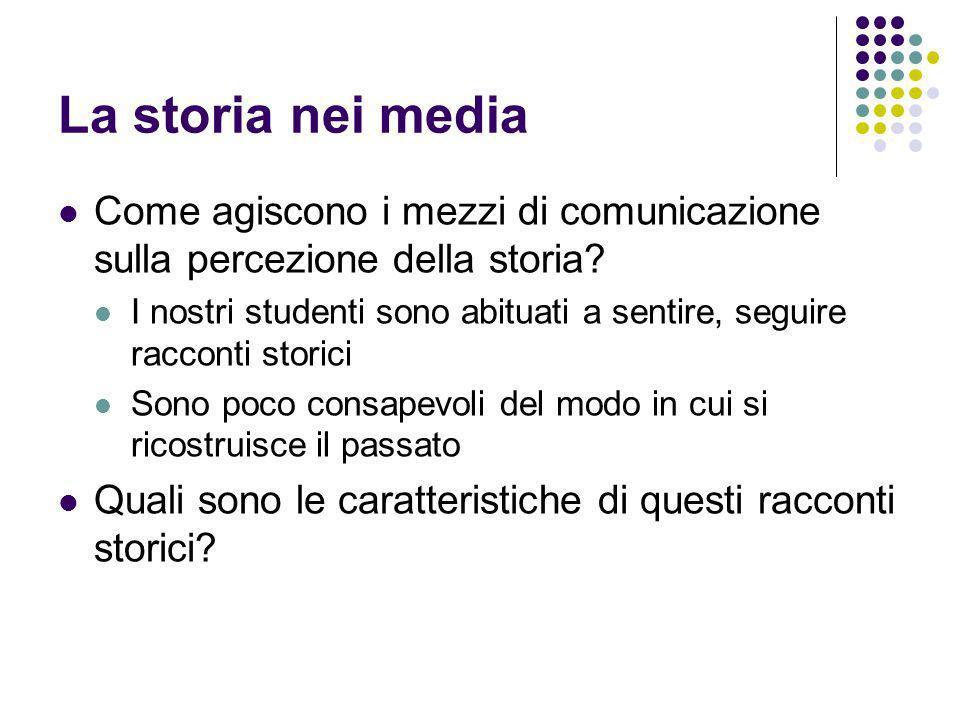 La storia nei media Come agiscono i mezzi di comunicazione sulla percezione della storia? I nostri studenti sono abituati a sentire, seguire racconti