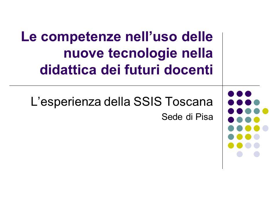 Le competenze nelluso delle nuove tecnologie nella didattica dei futuri docenti Lesperienza della SSIS Toscana Sede di Pisa