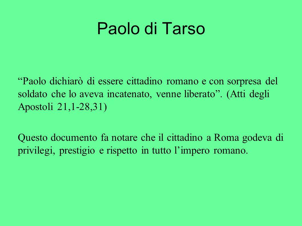 Paolo di Tarso Paolo dichiarò di essere cittadino romano e con sorpresa del soldato che lo aveva incatenato, venne liberato. (Atti degli Apostoli 21,1