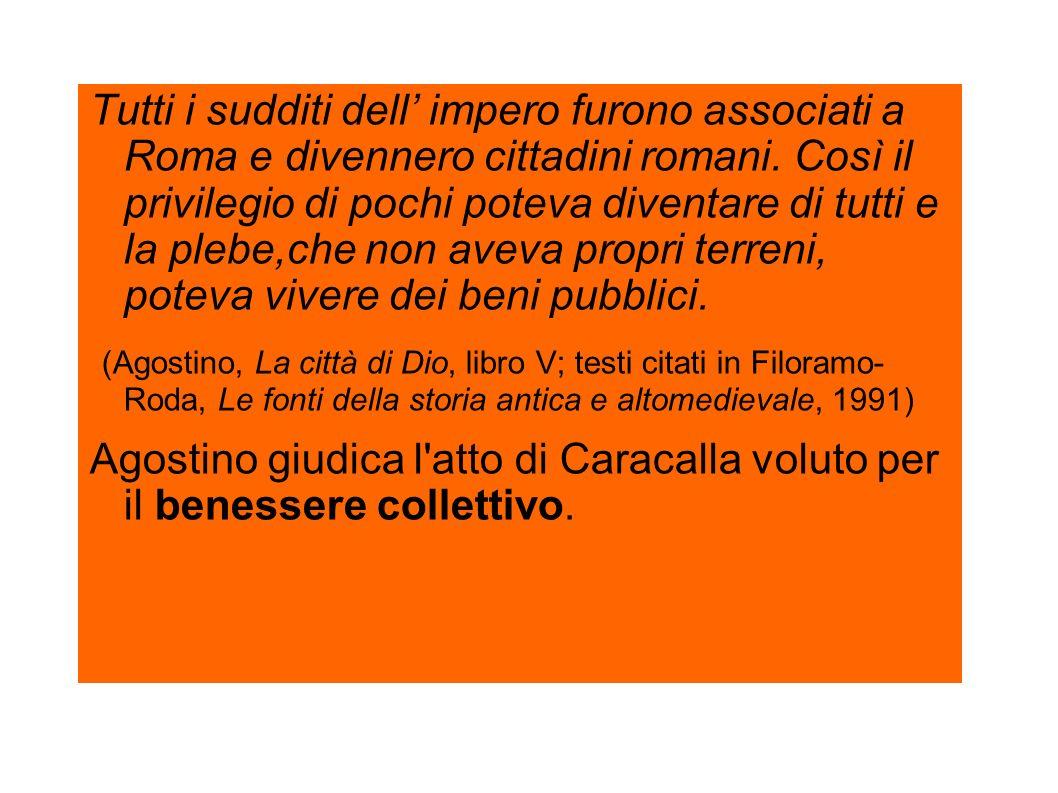 Tutti i sudditi dell impero furono associati a Roma e divennero cittadini romani. Così il privilegio di pochi poteva diventare di tutti e la plebe,che