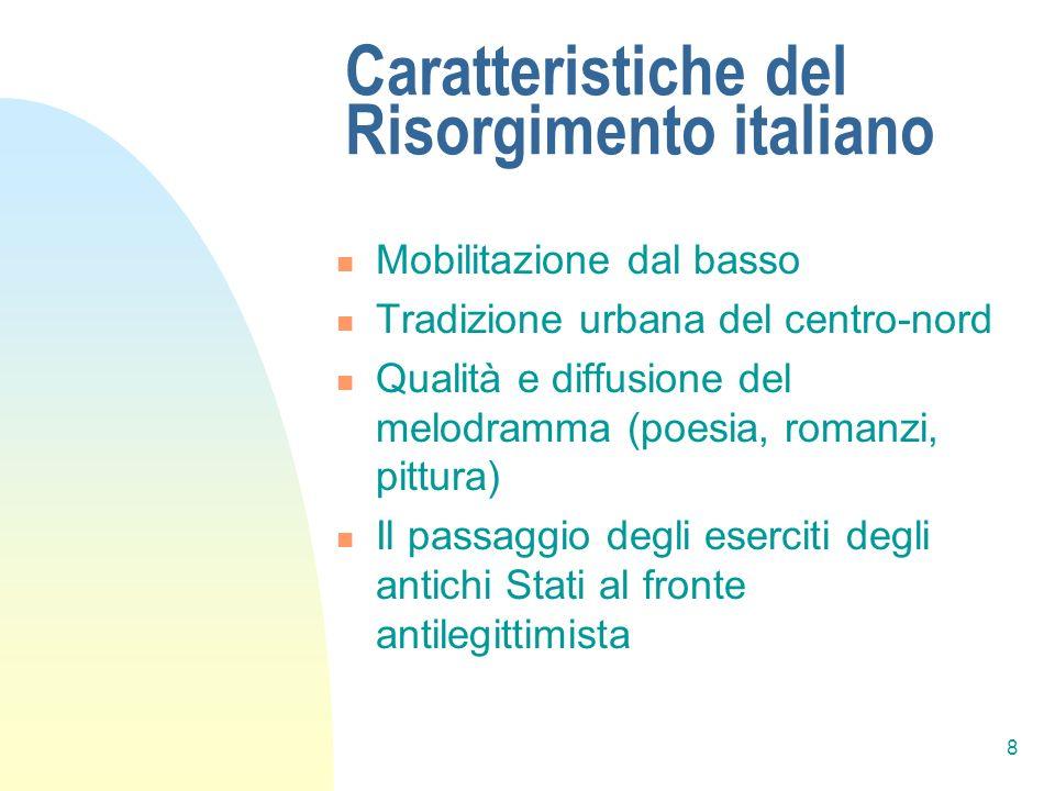 8 Caratteristiche del Risorgimento italiano Mobilitazione dal basso Tradizione urbana del centro-nord Qualità e diffusione del melodramma (poesia, rom