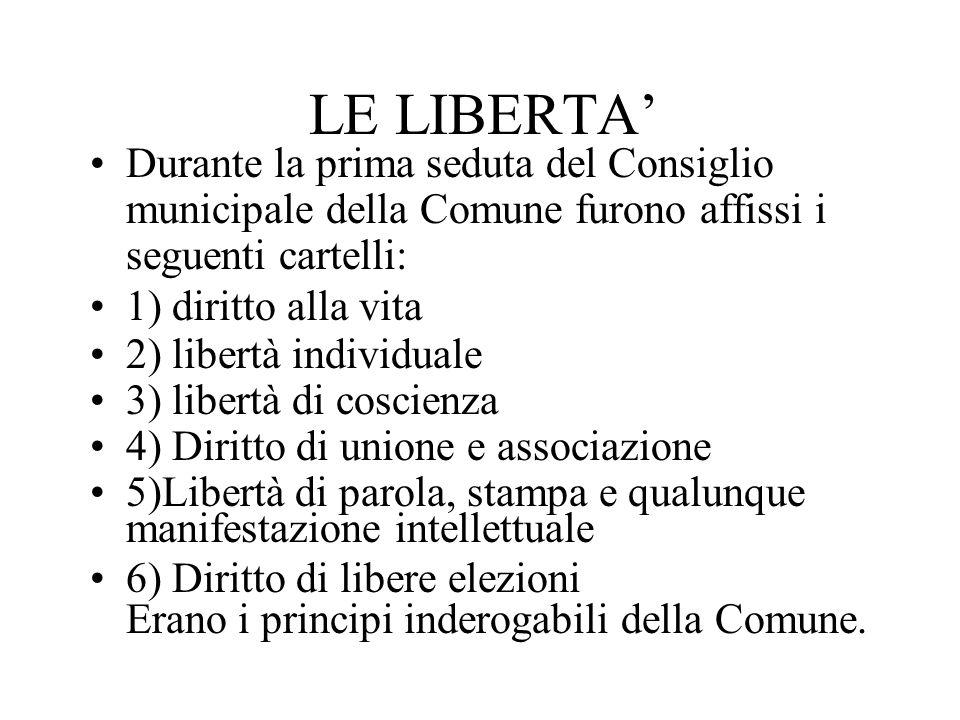 LE LIBERTA Durante la prima seduta del Consiglio municipale della Comune furono affissi i seguenti cartelli: 1) diritto alla vita 2) libertà individua