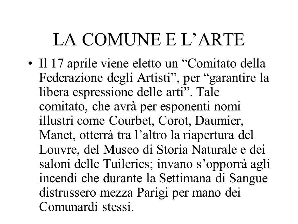LA COMUNE E LARTE Il 17 aprile viene eletto un Comitato della Federazione degli Artisti, per garantire la libera espressione delle arti. Tale comitato