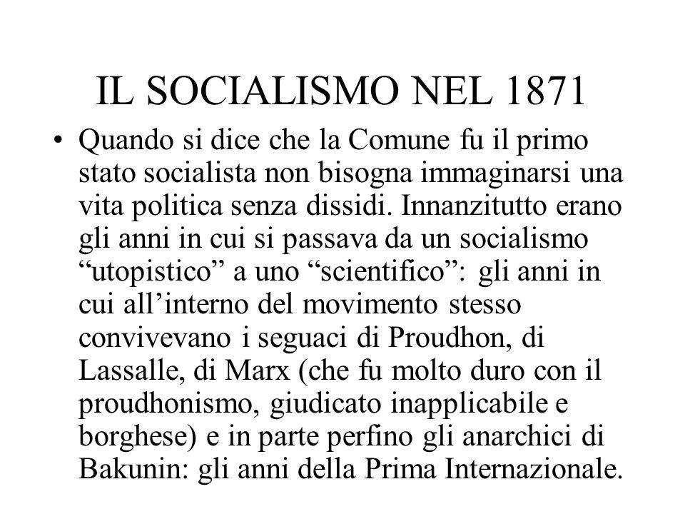 IL SOCIALISMO NEL 1871 Quando si dice che la Comune fu il primo stato socialista non bisogna immaginarsi una vita politica senza dissidi. Innanzitutto