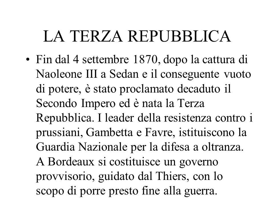 LA TERZA REPUBBLICA Fin dal 4 settembre 1870, dopo la cattura di Naoleone III a Sedan e il conseguente vuoto di potere, è stato proclamato decaduto il