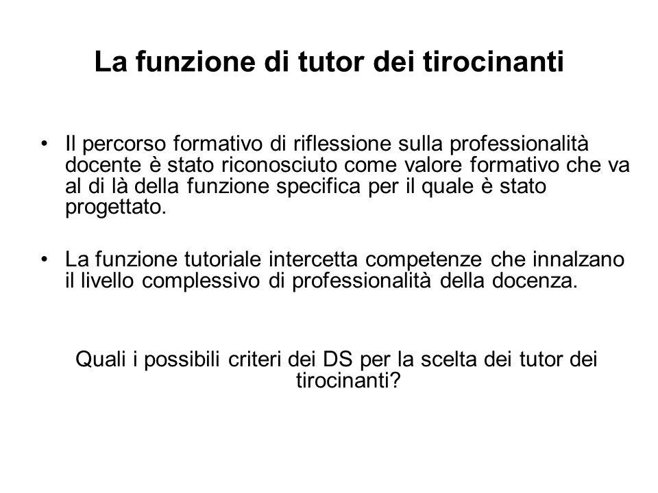 La funzione di tutor dei tirocinanti Il percorso formativo di riflessione sulla professionalità docente è stato riconosciuto come valore formativo che va al di là della funzione specifica per il quale è stato progettato.