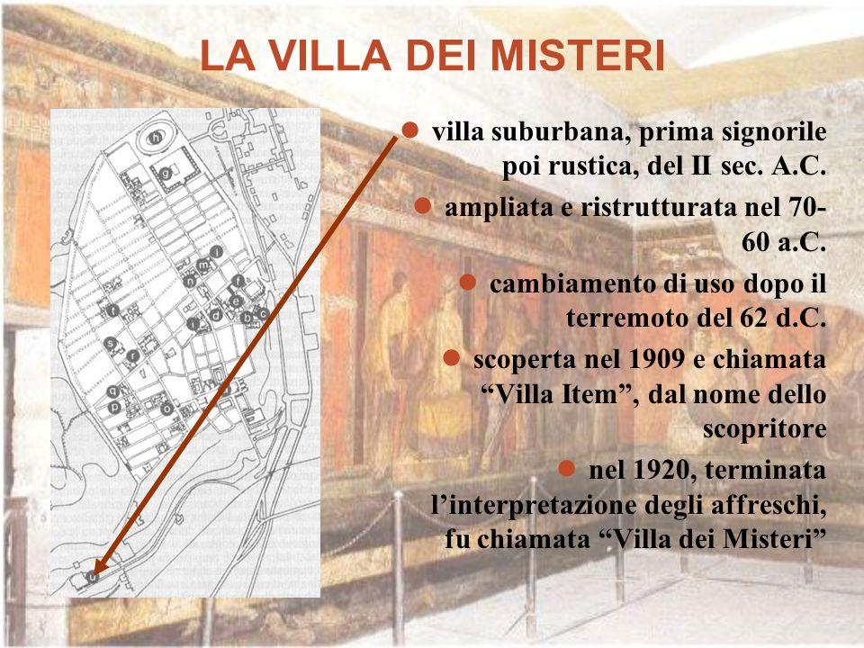 LA VILLA DEI MISTERI villa suburbana, prima signorile poi rustica, del II sec. A.C. ampliata e ristrutturata nel 70- 60 a.C. cambiamento di uso dopo i