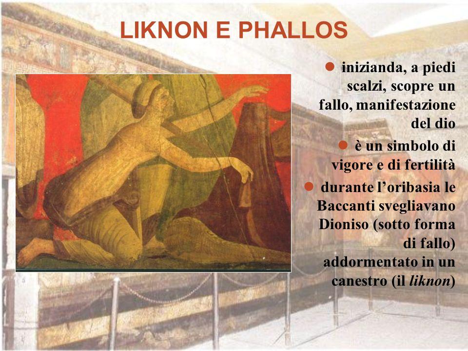 LIKNON E PHALLOS inizianda, a piedi scalzi, scopre un fallo, manifestazione del dio è un simbolo di vigore e di fertilità durante loribasia le Baccant