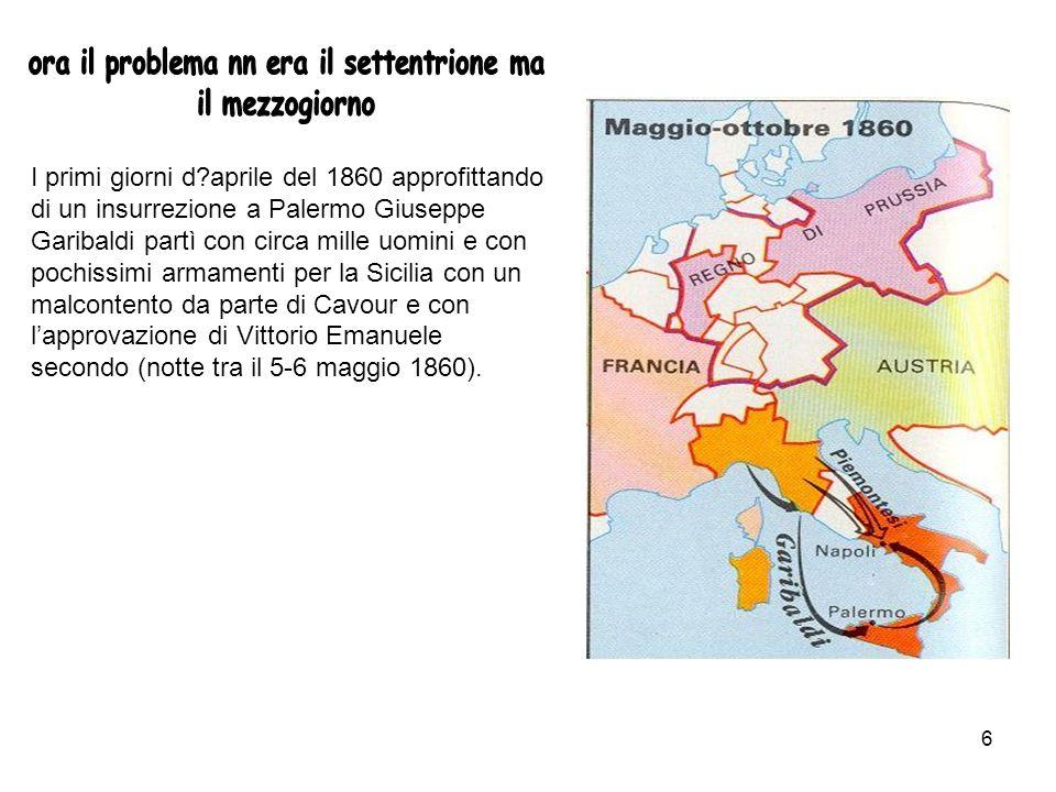 6 I primi giorni d?aprile del 1860 approfittando di un insurrezione a Palermo Giuseppe Garibaldi partì con circa mille uomini e con pochissimi armamen