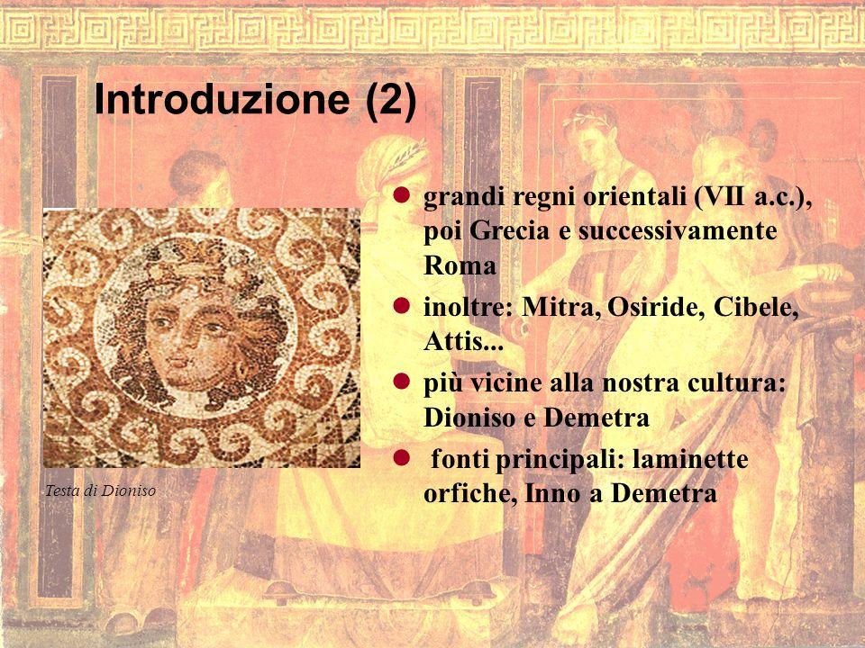 Introduzione (2) Testa di Dioniso grandi regni orientali (VII a.c.), poi Grecia e successivamente Roma inoltre: Mitra, Osiride, Cibele, Attis...