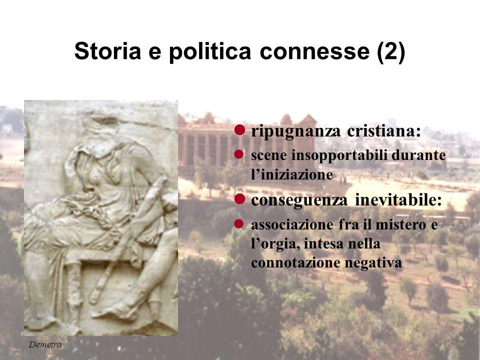 Storia e politica connesse (1) storia connessa: Salamina, Alcibiade, larga diffusione a Roma (epoca imperiale...), lento declino (Teodosio) Demetra fo
