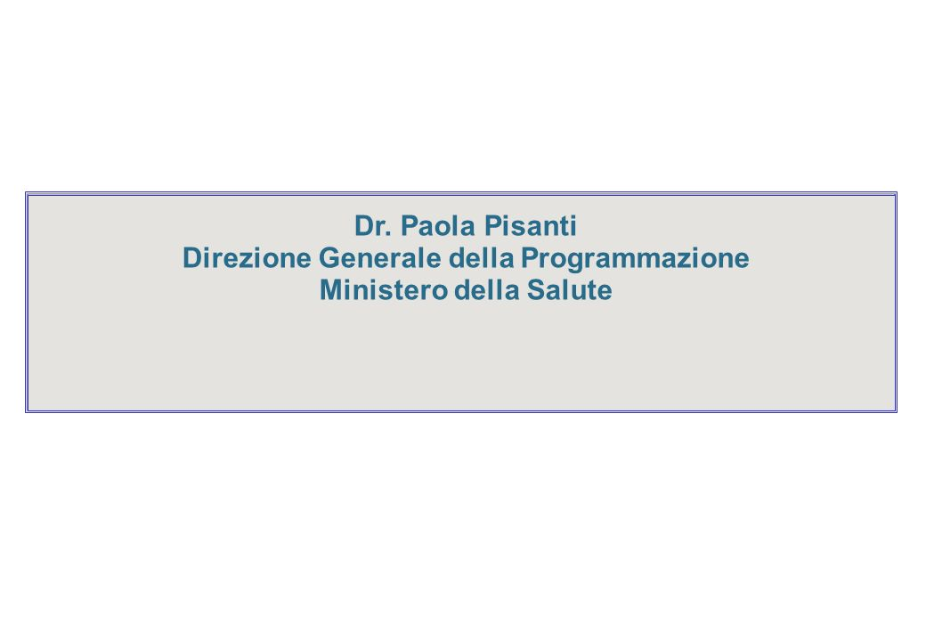Dr. Paola Pisanti Direzione Generale della Programmazione Ministero della Salute