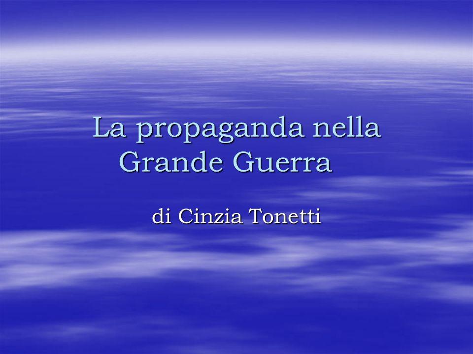 La propaganda nella Grande Guerra di Cinzia Tonetti