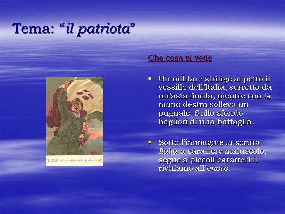 Tema: il patriota Tema: il patriota Che cosa si vede Un militare stringe al petto il vessillo dellItalia, sorretto da unasta fiorita, mentre con la ma